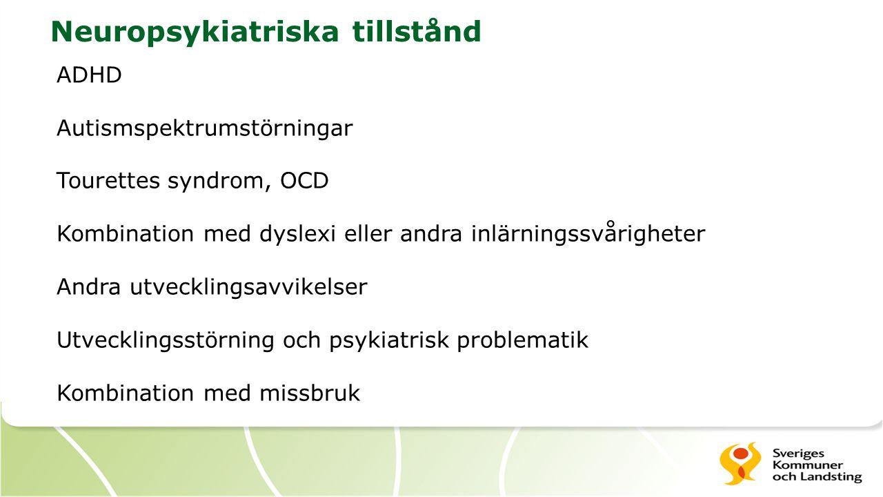Neuropsykiatriska tillstånd ADHD Autismspektrumstörningar Tourettes syndrom, OCD Kombination med dyslexi eller andra inlärningssvårigheter Andra utvec