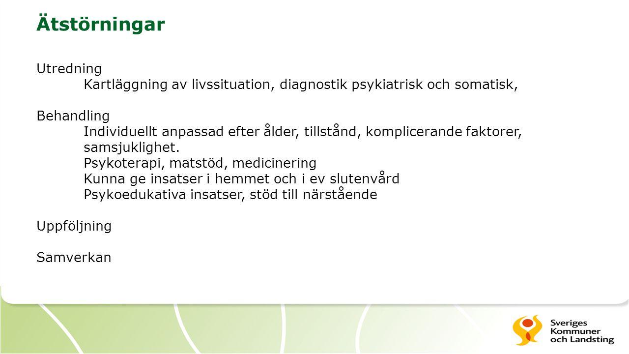 Ätstörningar Utredning Kartläggning av livssituation, diagnostik psykiatrisk och somatisk, Behandling Individuellt anpassad efter ålder, tillstånd, ko