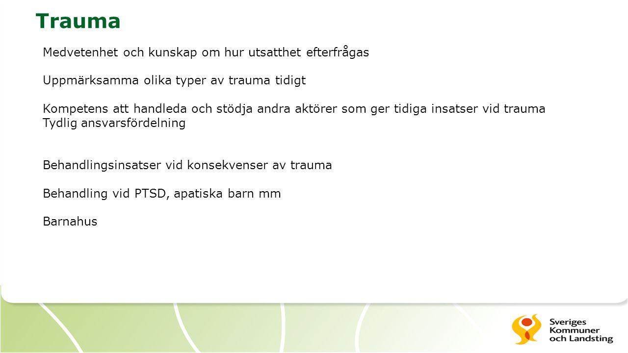 Trauma Medvetenhet och kunskap om hur utsatthet efterfrågas Uppmärksamma olika typer av trauma tidigt Kompetens att handleda och stödja andra aktörer