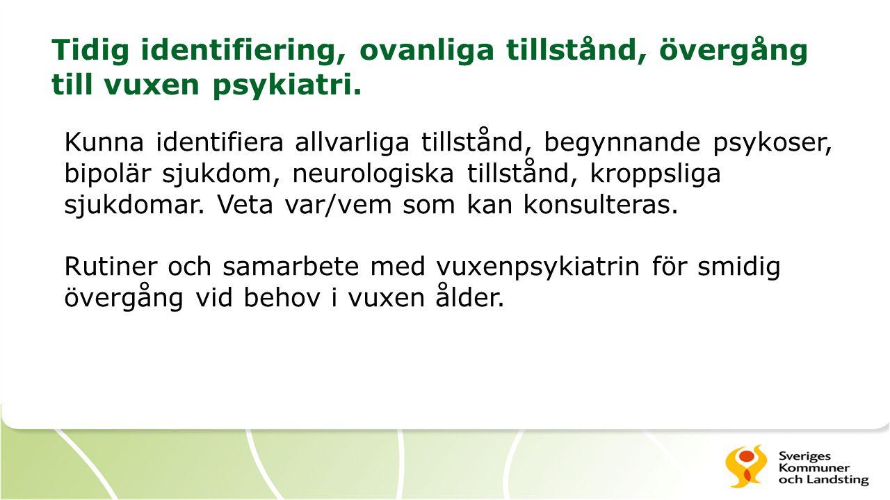 Tidig identifiering, ovanliga tillstånd, övergång till vuxen psykiatri. Kunna identifiera allvarliga tillstånd, begynnande psykoser, bipolär sjukdom,