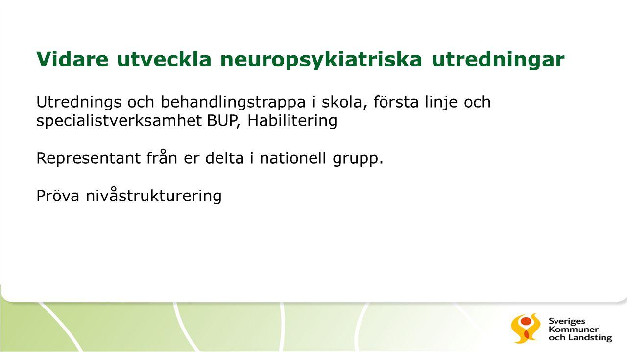 Vidare utveckla neuropsykiatriska utredningar Utrednings och behandlingstrappa i skola, första linje och specialistverksamhet BUP, Habilitering Repres