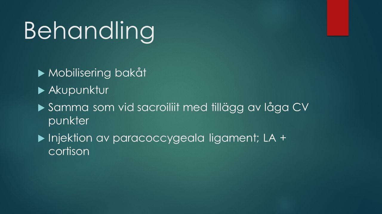 Behandling  Mobilisering bakåt  Akupunktur  Samma som vid sacroiliit med tillägg av låga CV punkter  Injektion av paracoccygeala ligament; LA + co