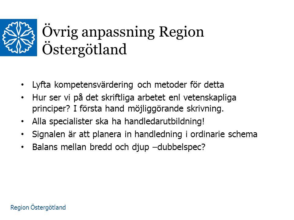 Region Östergötland Övrig anpassning Region Östergötland Lyfta kompetensvärdering och metoder för detta Hur ser vi på det skriftliga arbetet enl vetenskapliga principer.