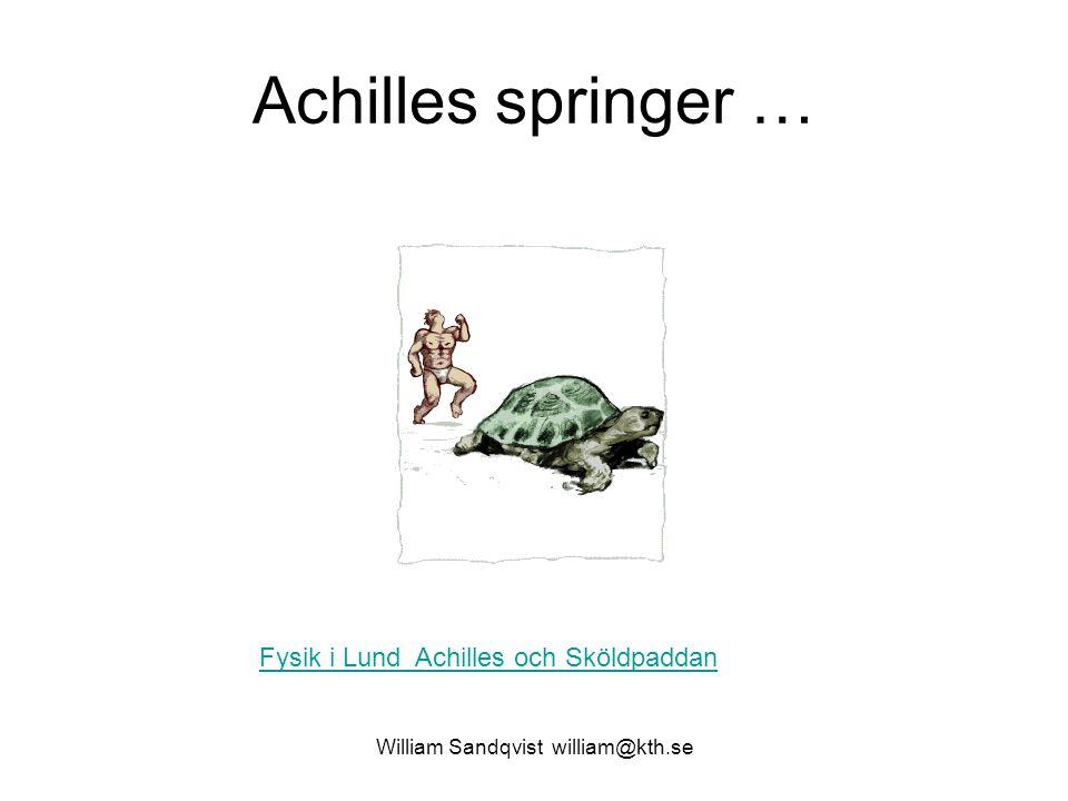 William Sandqvist william@kth.se Achilles springer … Fysik i Lund Achilles och Sköldpaddan