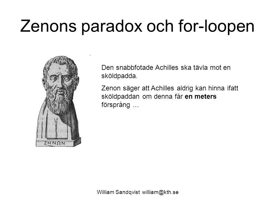 William Sandqvist william@kth.se Zenons paradox och for-loopen Den snabbfotade Achilles ska tävla mot en sköldpadda.