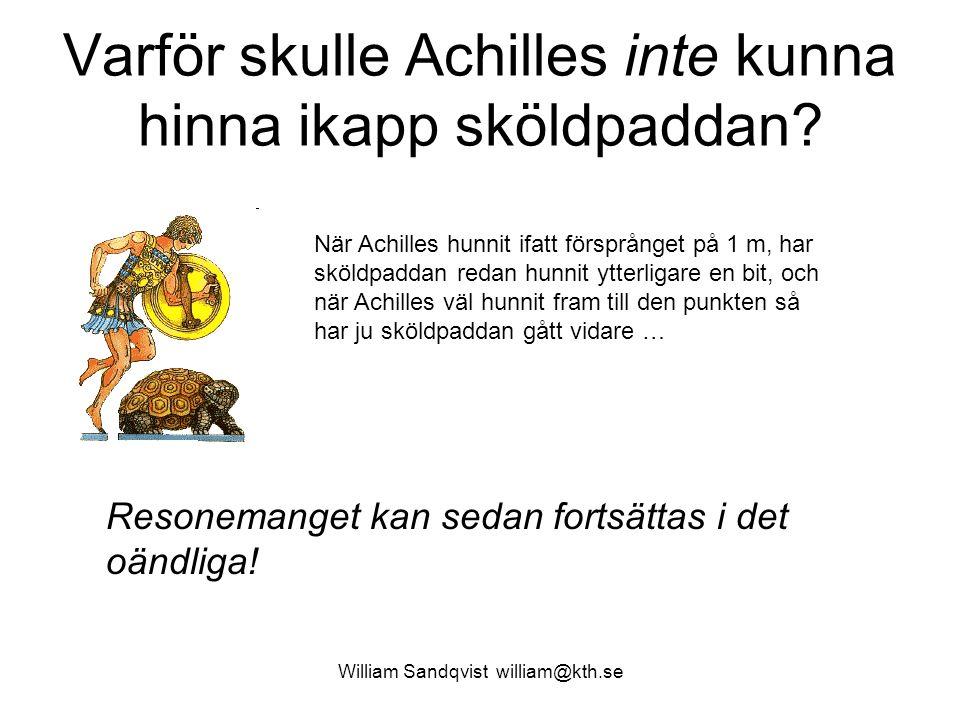 William Sandqvist william@kth.se Varför skulle Achilles inte kunna hinna ikapp sköldpaddan.