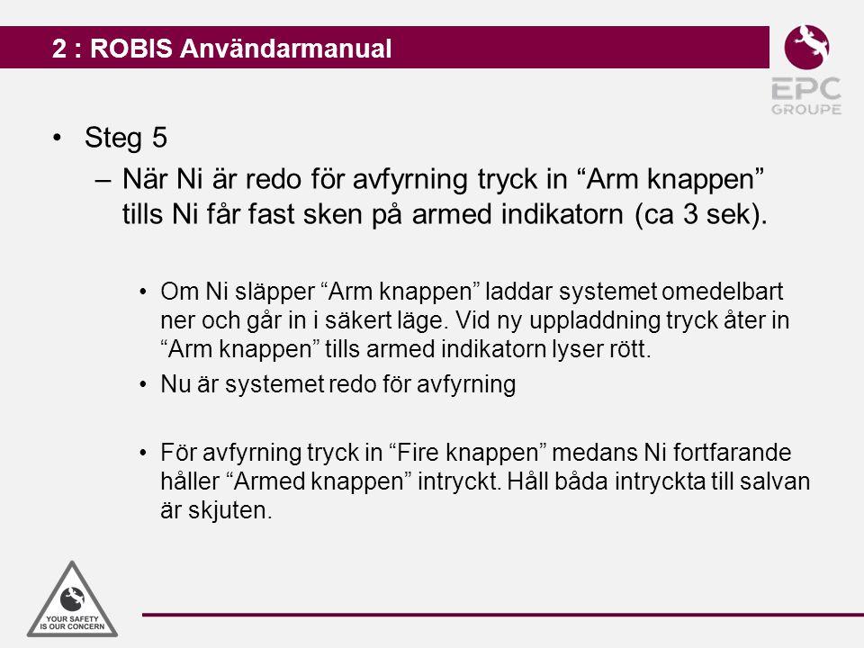 """2 : ROBIS Användarmanual Steg 5 –När Ni är redo för avfyrning tryck in """"Arm knappen"""" tills Ni får fast sken på armed indikatorn (ca 3 sek). Om Ni släp"""