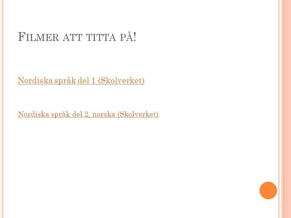 F ILMER ATT TITTA PÅ ! Nordiska språk del 1 (Skolverket) Nordiska språk del 2, norska (Skolverket)