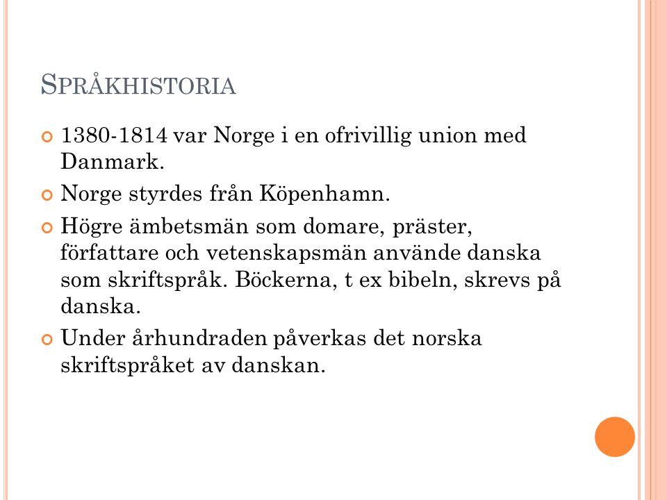 S PRÅKHISTORIA 1380-1814 var Norge i en ofrivillig union med Danmark. Norge styrdes från Köpenhamn. Högre ämbetsmän som domare, präster, författare oc