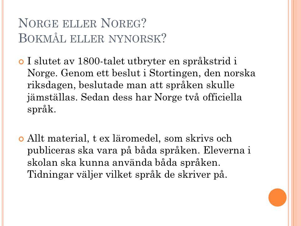 N ORGE ELLER N OREG ? B OKMÅL ELLER NYNORSK ? I slutet av 1800-talet utbryter en språkstrid i Norge. Genom ett beslut i Stortingen, den norska riksdag