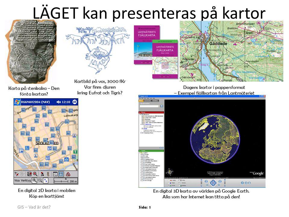 GIS – Vad är det.Sida: 1 LÄGET kan presenteras på kartor Karta på stenkaka – Den första kartan.