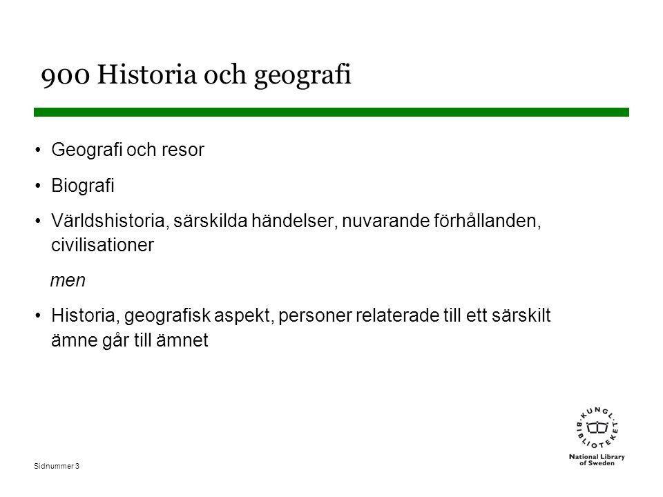 Sidnummer 3 900 Historia och geografi Geografi och resor Biografi Världshistoria, särskilda händelser, nuvarande förhållanden, civilisationer men Historia, geografisk aspekt, personer relaterade till ett särskilt ämne går till ämnet