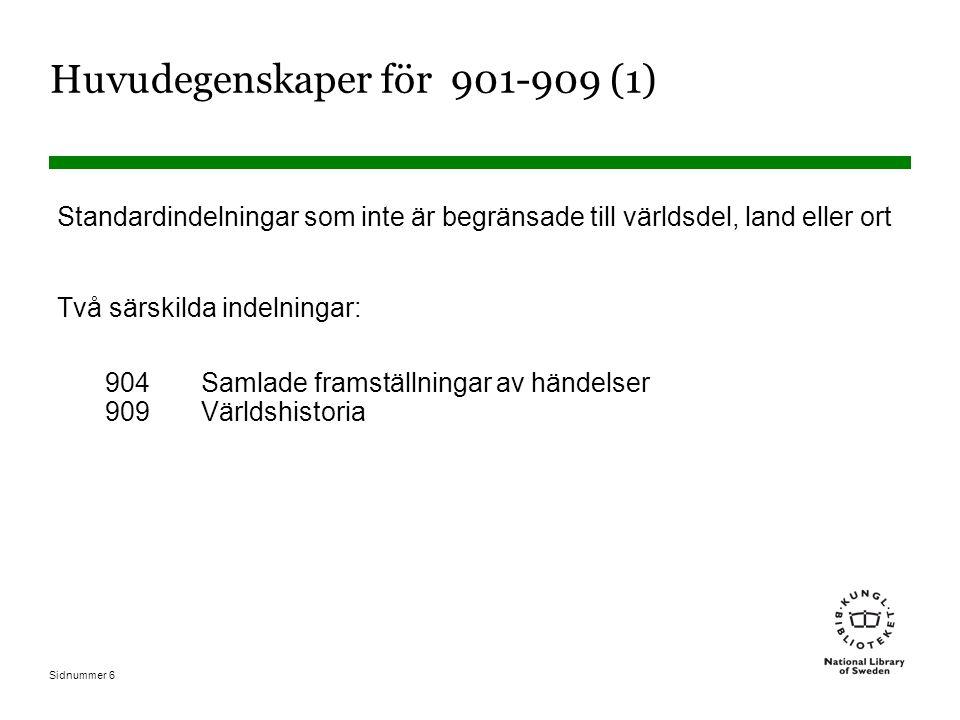 Sidnummer 6 Huvudegenskaper för 901-909 (1) Standardindelningar som inte är begränsade till världsdel, land eller ort Två särskilda indelningar: 904Samlade framställningar av händelser 909Världshistoria