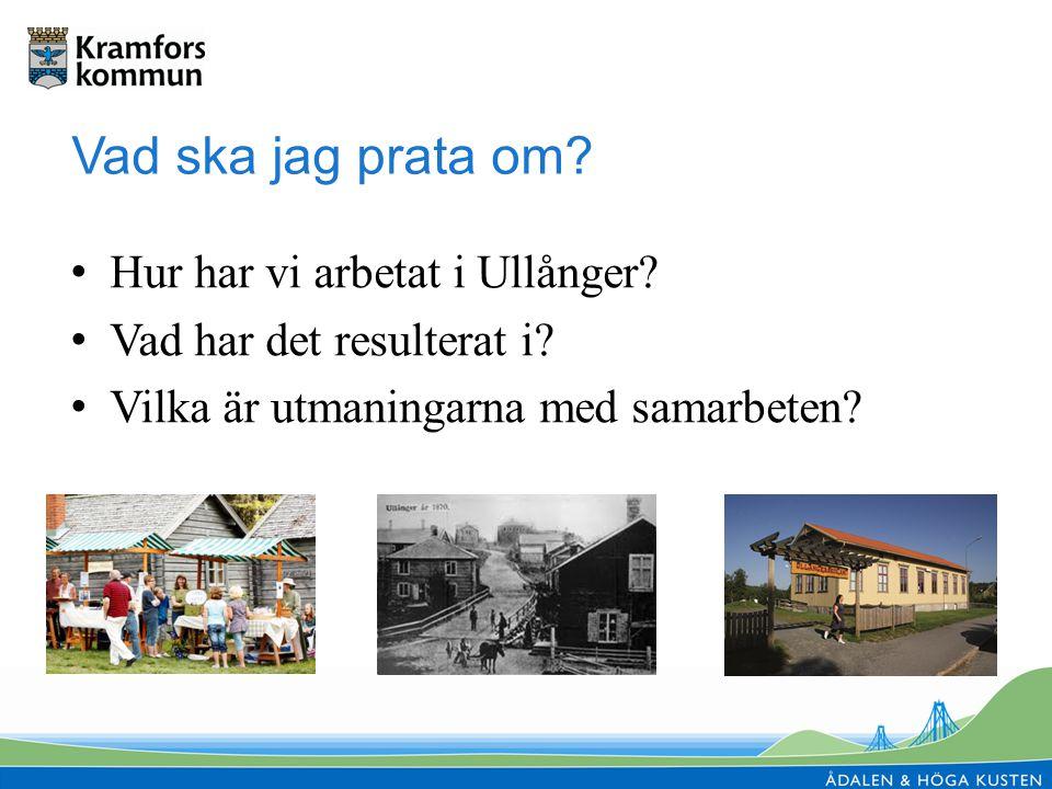 Vad ska jag prata om. Hur har vi arbetat i Ullånger.