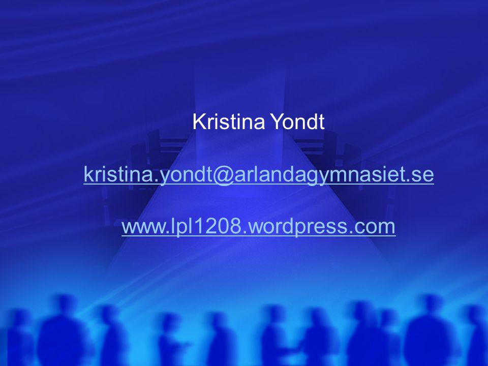 Kristina Yondt kristina.yondt@arlandagymnasiet.se www.lpl1208.wordpress.com