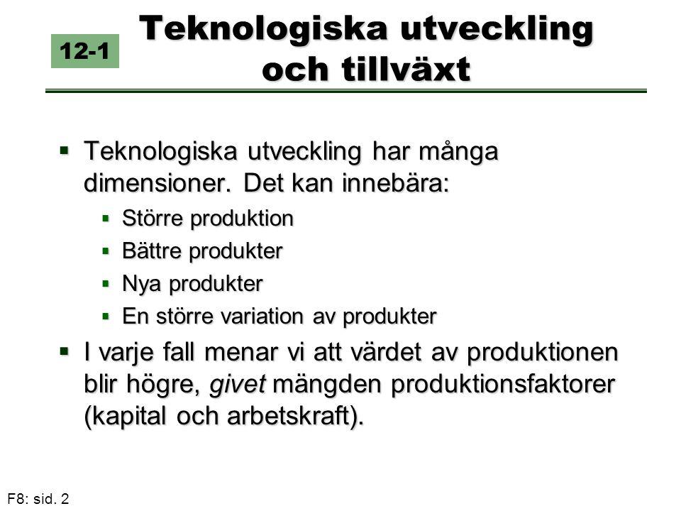 F8: sid. 2 Teknologiska utveckling och tillväxt  Teknologiska utveckling har många dimensioner. Det kan innebära:  Större produktion  Bättre produk