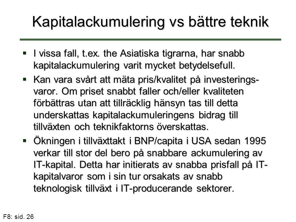 F8: sid. 26 Kapitalackumulering vs bättre teknik  I vissa fall, t.ex. the Asiatiska tigrarna, har snabb kapitalackumulering varit mycket betydelseful