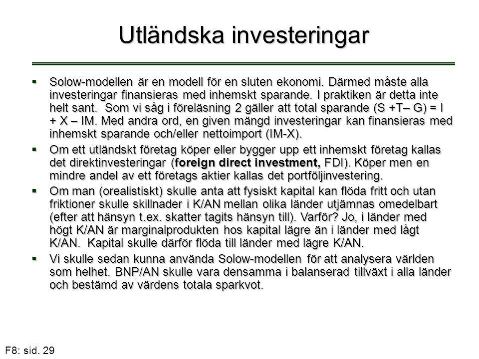 F8: sid. 29 Utländska investeringar  Solow-modellen är en modell för en sluten ekonomi. Därmed måste alla investeringar finansieras med inhemskt spar