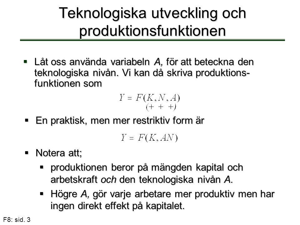 F8: sid. 3 Teknologiska utveckling och produktionsfunktionen  Låt oss använda variabeln A, för att beteckna den teknologiska nivån. Vi kan då skriva