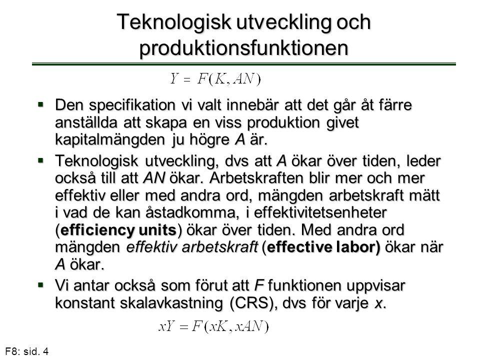 F8: sid. 4 Teknologisk utveckling och produktionsfunktionen  Den specifikation vi valt innebär att det går åt färre anställda att skapa en viss produ