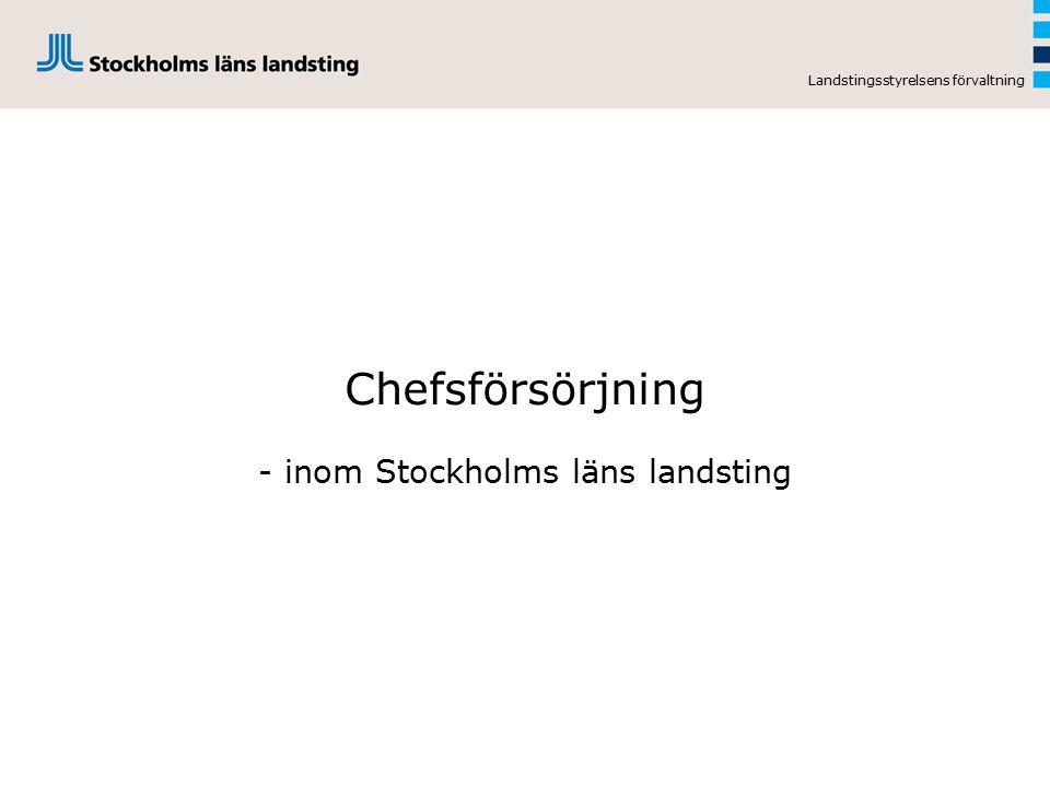 Chefsförsörjning - inom Stockholms läns landsting Landstingsstyrelsens förvaltning