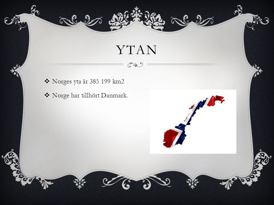 YTAN  Norges yta är 385 199 km2  Norge har tillhört Danmark.