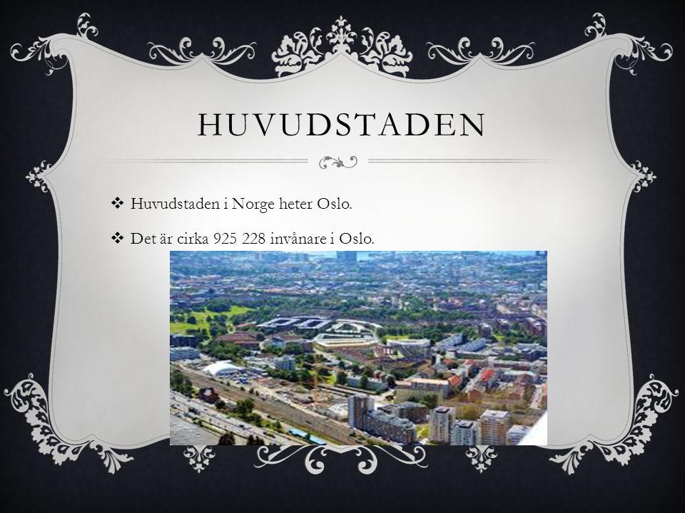 HUVUDSTADEN  Huvudstaden i Norge heter Oslo.  Det är cirka 925 228 invånare i Oslo.