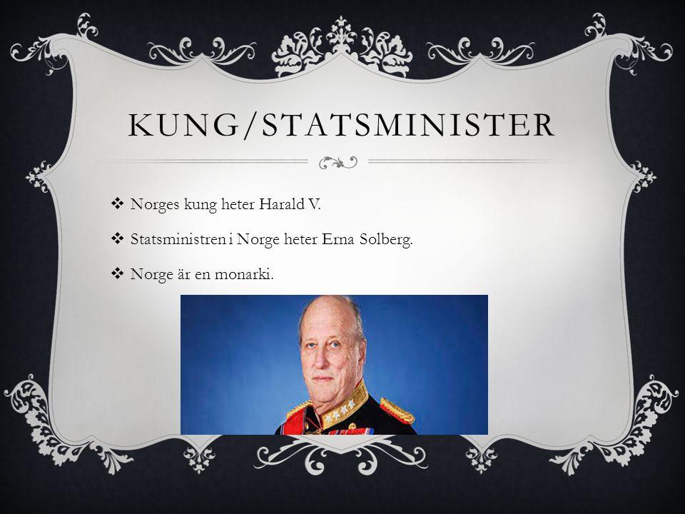 KUNG/STATSMINISTER  Norges kung heter Harald V.  Statsministren i Norge heter Erna Solberg.  Norge är en monarki.