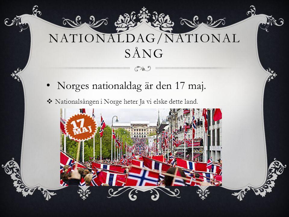 NATIONALDAG/NATIONAL SÅNG Norges nationaldag är den 17 maj.  Nationalsången i Norge heter Ja vi elske dette land.