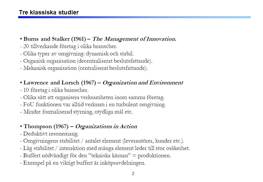 2 Tre klassiska studier Burns and Stalker (1961) – The Management of Innovation. - 20 tillverkande företag i olika branscher. - Olika typer av omgivni