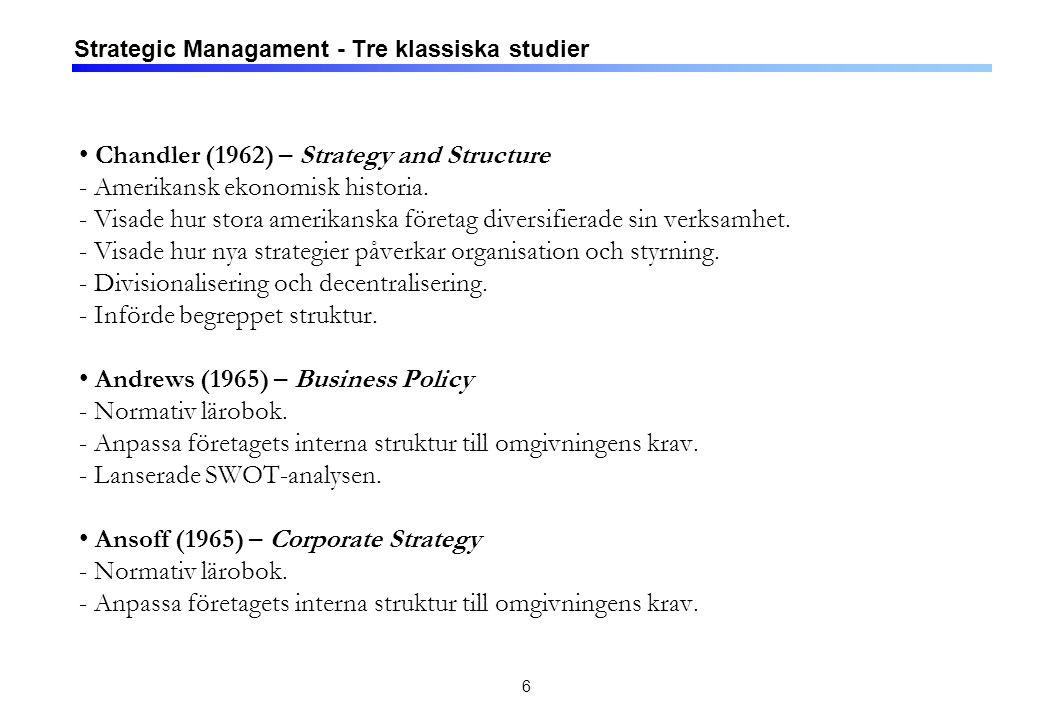 6 Strategic Managament - Tre klassiska studier Chandler (1962) – Strategy and Structure - Amerikansk ekonomisk historia. - Visade hur stora amerikansk
