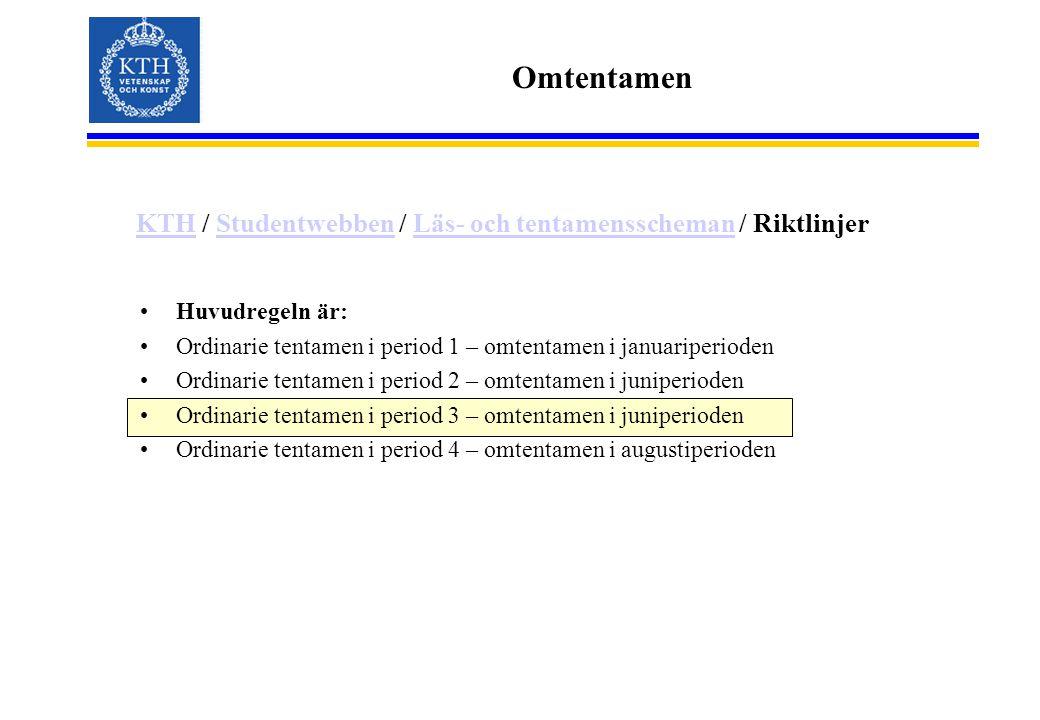 Omtentamen Huvudregeln är: Ordinarie tentamen i period 1 – omtentamen i januariperioden Ordinarie tentamen i period 2 – omtentamen i juniperioden Ordi