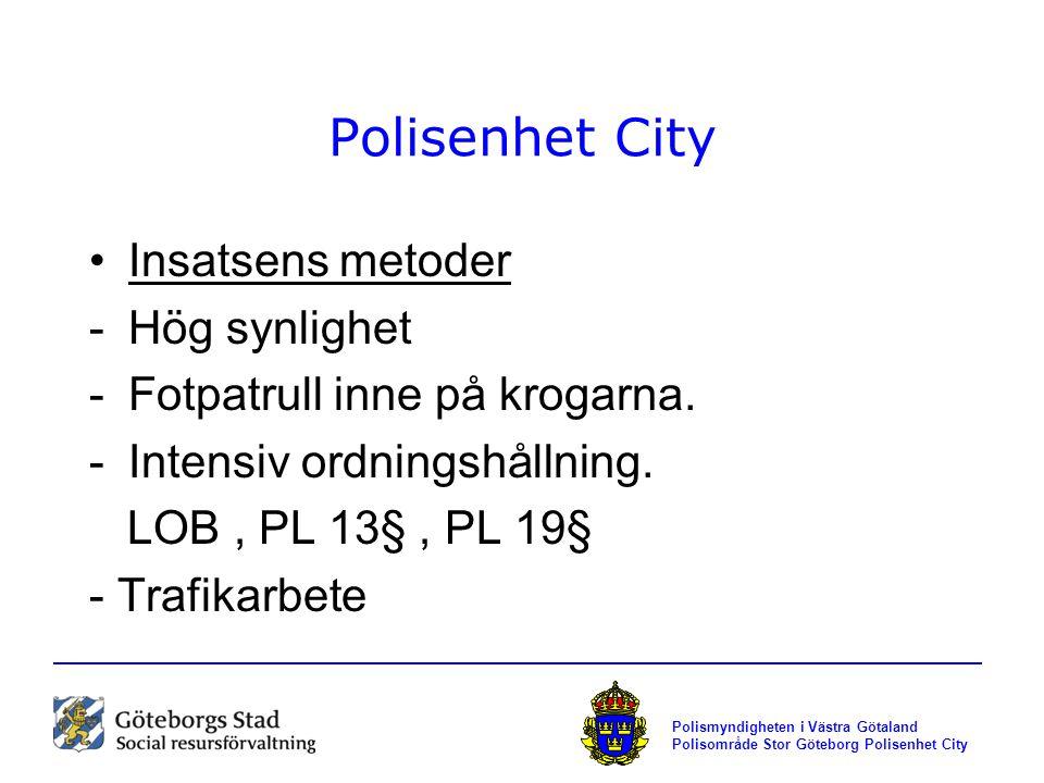 Polisenhet City Insatsens metoder -Hög synlighet -Fotpatrull inne på krogarna. -Intensiv ordningshållning. LOB, PL 13§, PL 19§ - Trafikarbete Polismyn