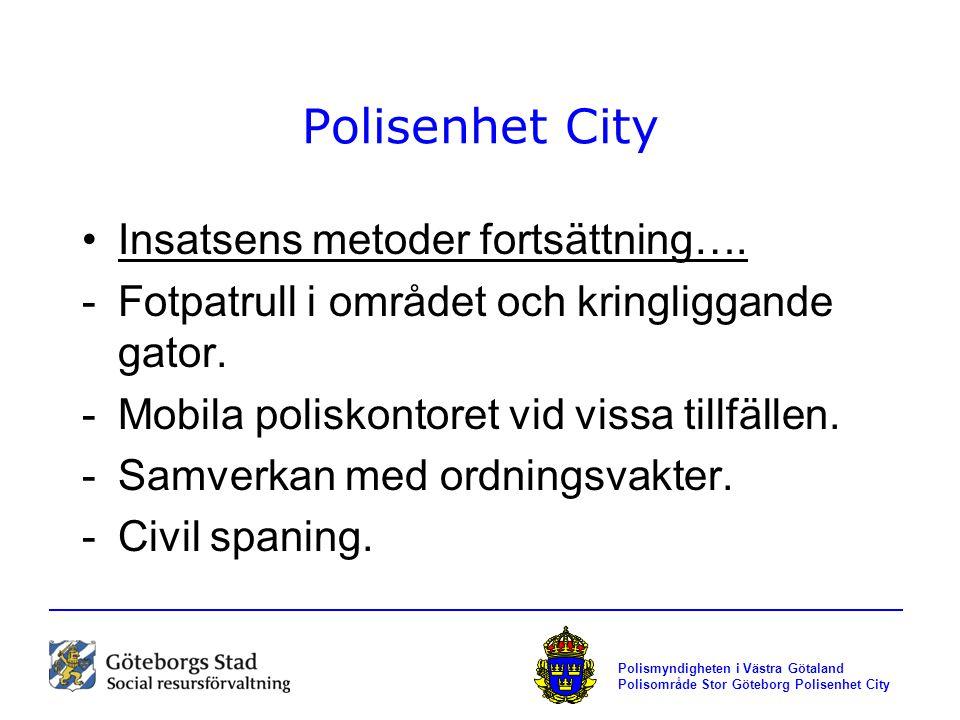 Polisenhet City Insatsens metoder fortsättning…. -Fotpatrull i området och kringliggande gator. -Mobila poliskontoret vid vissa tillfällen. -Samverkan