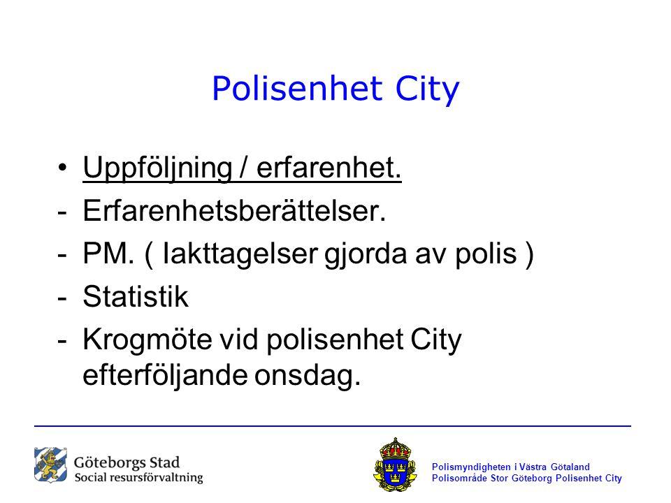 Polismyndigheten i Västra Götaland Polisområde Stor Göteborg Polisenhet City Polisenhet City Uppföljning / erfarenhet. -Erfarenhetsberättelser. -PM. (