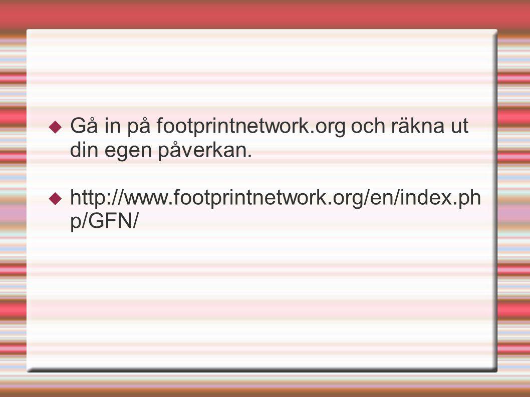  Gå in på footprintnetwork.org och räkna ut din egen påverkan.