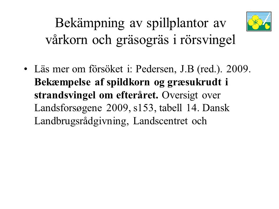 Bekämpning av spillplantor av vårkorn och gräsogräs i rörsvingel Läs mer om försöket i: Pedersen, J.B (red.). 2009. Bekæmpelse af spildkorn og græsukr