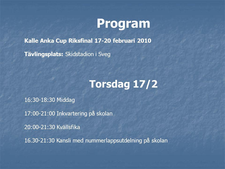 Program Kalle Anka Cup Riksfinal 17-20 februari 2010 Tävlingsplats: Skidstadion i Sveg Torsdag 17/2 16:30-18:30 Middag 17:00-21:00 Inkvartering på skolan 20:00-21:30 Kvällsfika 16.30-21:30 Kansli med nummerlappsutdelning på skolan