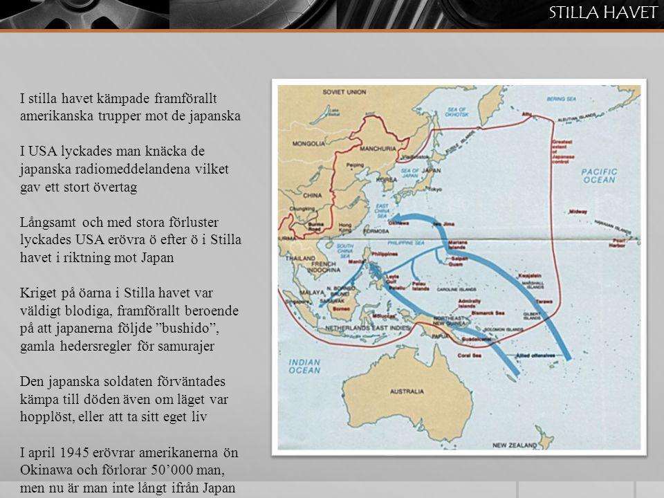 I stilla havet kämpade framförallt amerikanska trupper mot de japanska I USA lyckades man knäcka de japanska radiomeddelandena vilket gav ett stort öv