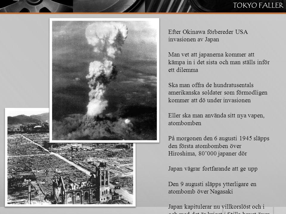 TOKYO FALLER Efter Okinawa förbereder USA invasionen av Japan Man vet att japanerna kommer att kämpa in i det sista och man ställs inför ett dilemma S