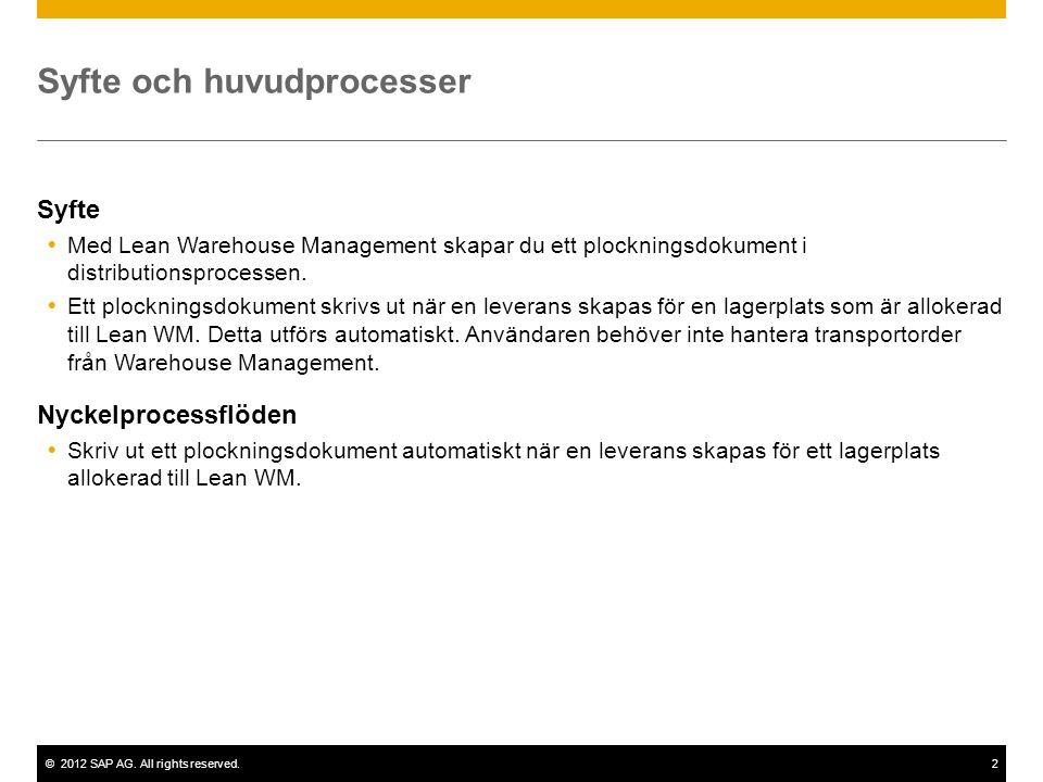 ©2012 SAP AG. All rights reserved.2 Syfte och huvudprocesser Syfte  Med Lean Warehouse Management skapar du ett plockningsdokument i distributionspro