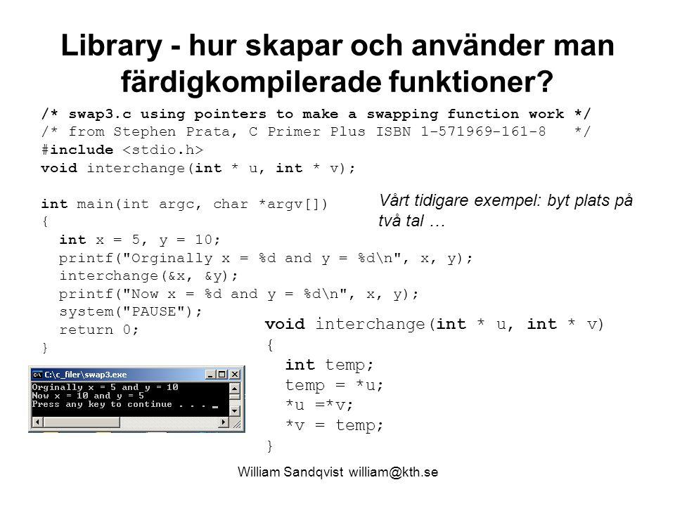 William Sandqvist william@kth.se Funktionsfil och headerfil Funktionen placeras i funktionsfilen LibFunk.c och den deklareras i headerfilen LibFunk.h.