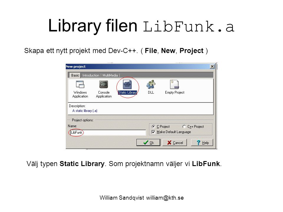 William Sandqvist william@kth.se Library filen LibFunk.a Skapa ett nytt projekt med Dev-C++.