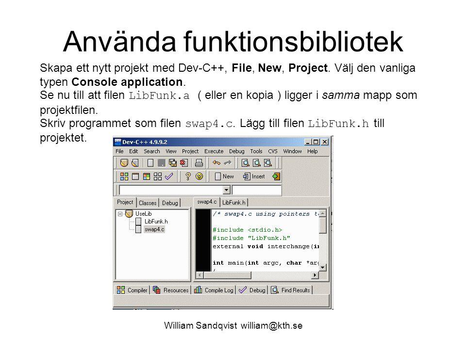 William Sandqvist william@kth.se Inställningar vid länkningen För att funktionen ska hittas vid länkningen måste vi göra några inställningar: Välj Project, Options, fliken Parameters och skriv till filnamnet LibFunk.a i rutan Linker.
