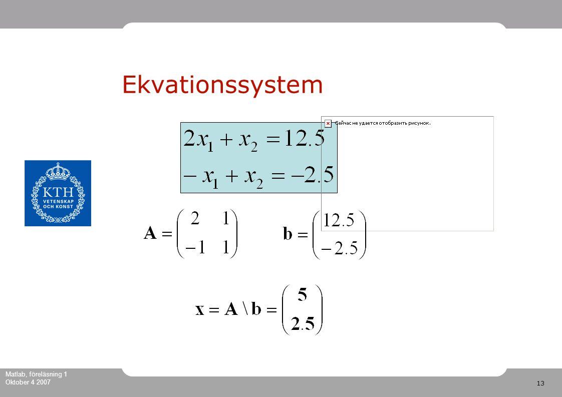 13 Matlab, föreläsning 1 Oktober 4 2007 Ekvationssystem