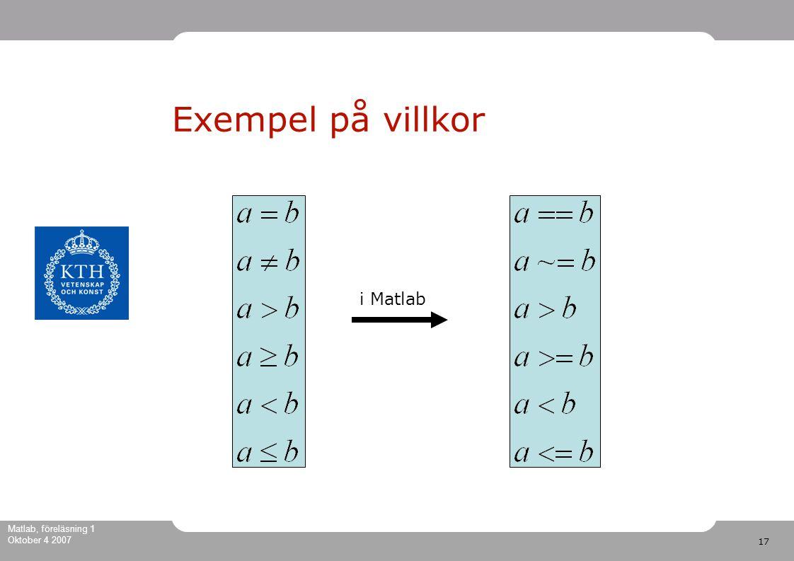 17 Matlab, föreläsning 1 Oktober 4 2007 Exempel på villkor i Matlab