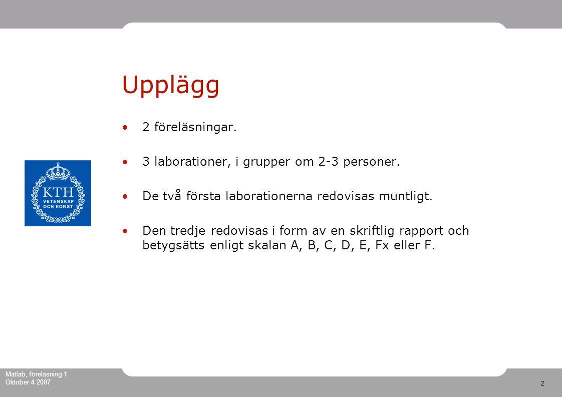 2 Matlab, föreläsning 1 Oktober 4 2007 Upplägg 2 föreläsningar.