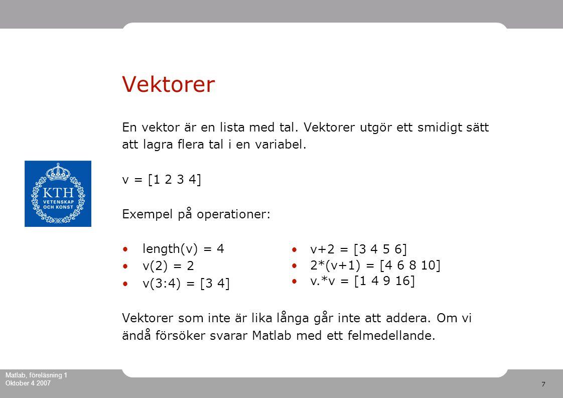 7 Matlab, föreläsning 1 Oktober 4 2007 En vektor är en lista med tal.