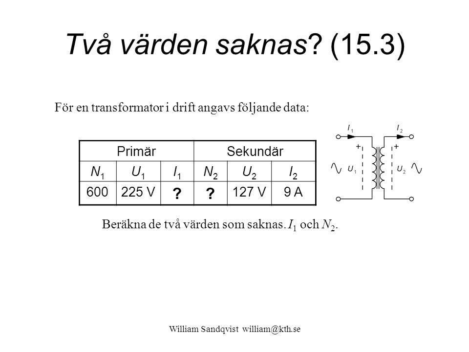 William Sandqvist william@kth.se Två värden saknas? (15.3) För en transformator i drift angavs följande data: PrimärSekundär N1N1 U1U1 I1I1 N2N2 U2U2
