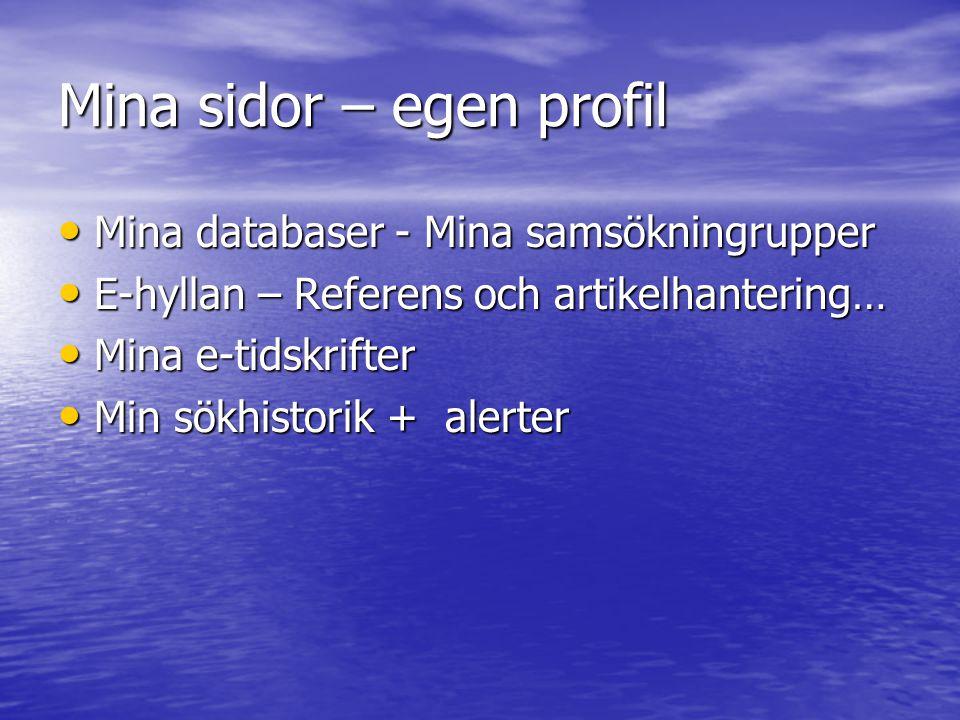 Mina sidor – egen profil Mina databaser - Mina samsökningrupper Mina databaser - Mina samsökningrupper E-hyllan – Referens och artikelhantering… E-hyl